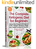 The Complete Ketogenic Diet for Beginners : Step by Step Ketogenic Diet Beginners Guide - Ketogenic Diet Plan for Weight loss - Ketosis Cookbook for Beginners ... for dummies) (Keto Diet for Beginners 1)