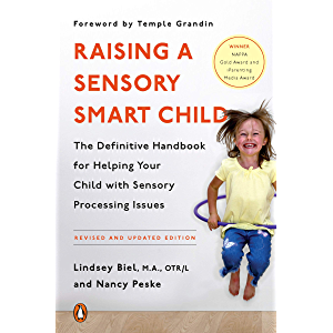 Raising a Sensory Smart Child: The Definitive Handbook for Helping Your Child with Sensory Processing Issues: The…