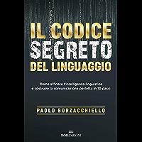 Il codice segreto del linguaggio: Come affinare l'intelligenza linguistica e costruire la comunicazione perfetta in 10 passi