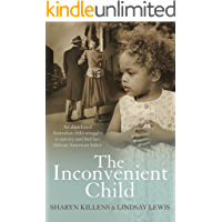 The Inconvenient Child: An Abandoned Australian Child Struggles to Survive and Find her African American Father
