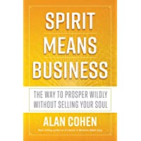 Spirit Means Business: The Way to Prosper Without Shredding Your Soul