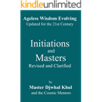 Initiations and Masters: Revised and Clarified (Ageless Wisdom Evolving Book 2)