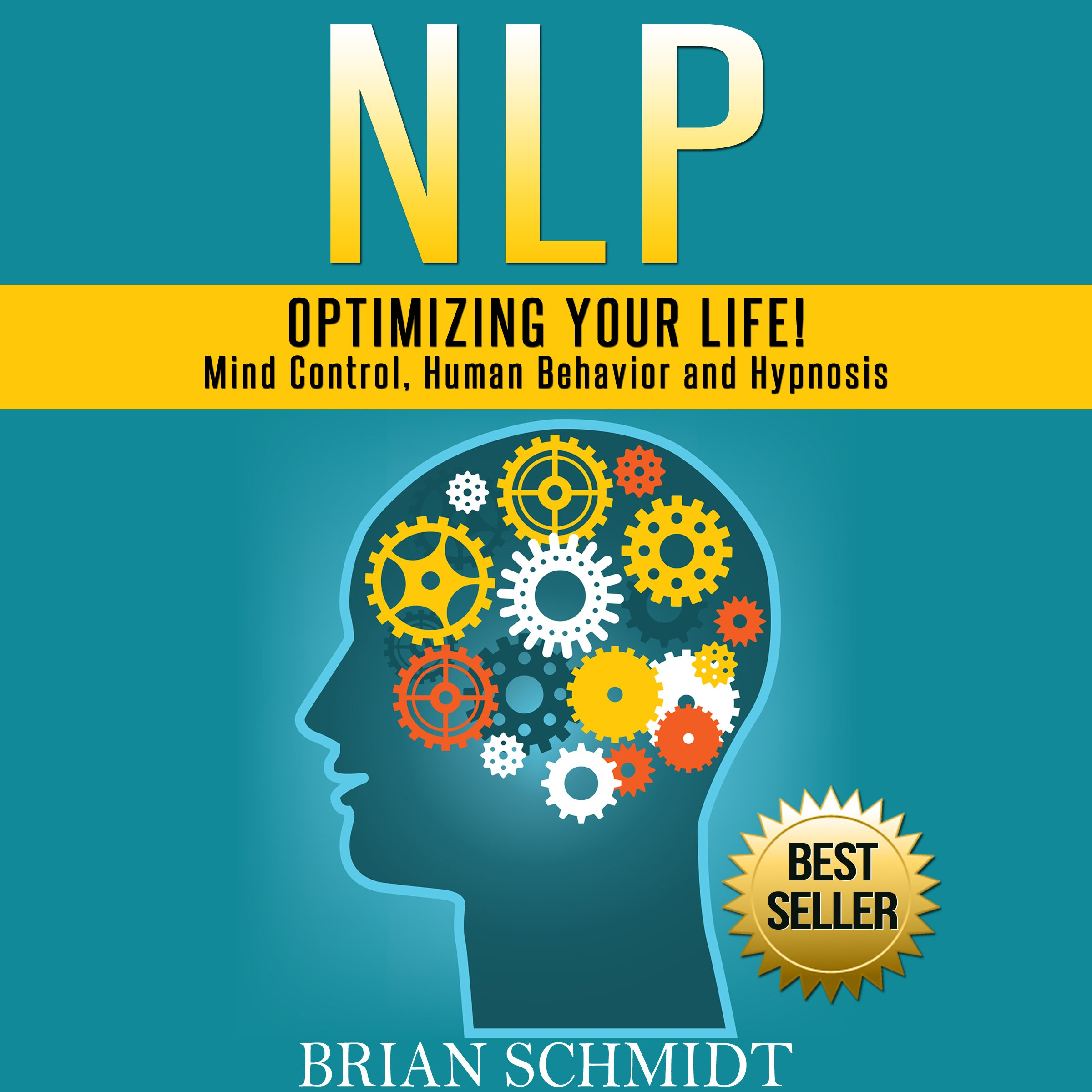 NLP: Optimizing Your Life!: Mind Control, Human Behavior and Hypnosis