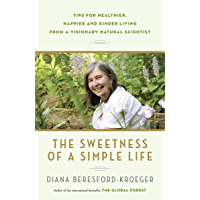 The Sweetness of a Simple Life: Tips for Healthier, Happier and Kinder Living Gleaned from the Wisdom and Science of…