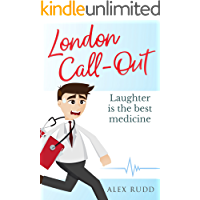 London Call-Out: Confessions Of A Doctor In The Capital (Doctor, Doctor! Book 1)
