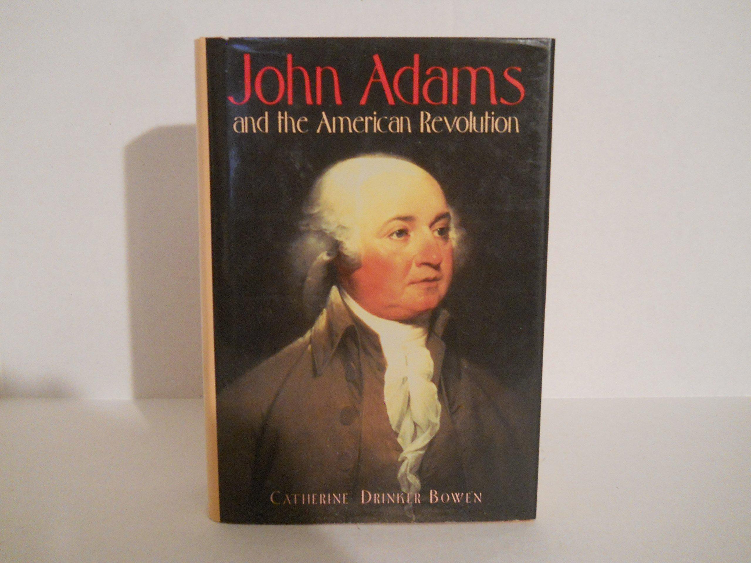 John Adams And The American Revolution: Catherine Drinker Bowen:  9781568523736: Amazon: Books