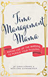 Time Management Mama: Making Use of the Margins to Pursue your Passions (English Edition)