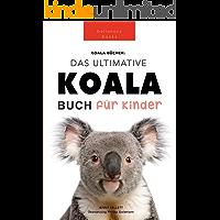 Das Große Koala Buch für Kinder: 100+ erstaunliche Fakten über Koalas, Fotos, Quiz und BONUS Wortsuche Puzzle (German…