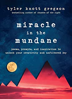 Miracle in the Mundane: Poems, Prompts, and Inspiration to Unlock Your Creativity and