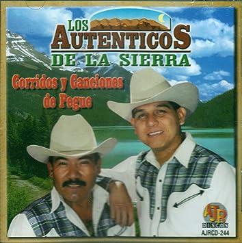 Los Autenticos De La Sierra Los Autenticos De La Sierra Corridos Y Canciones De Pegue Amazon Com Music