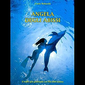 Angela degli abissi: il tuffo più profondo nel blu dell'anima (Italian Edition)