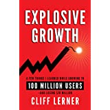 Explosive Growth: A Few Things I Learned While Growing My Startup To 100 Million Users & Losing $78 Million