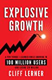 Explosive Growth: A Few Things I Learned While Growing To 100 Million Users And Losing $78 Million: Ultimate Startup Playbook In Entrepreneurship, Business Strategy, Online Marketing, Leadership & PR