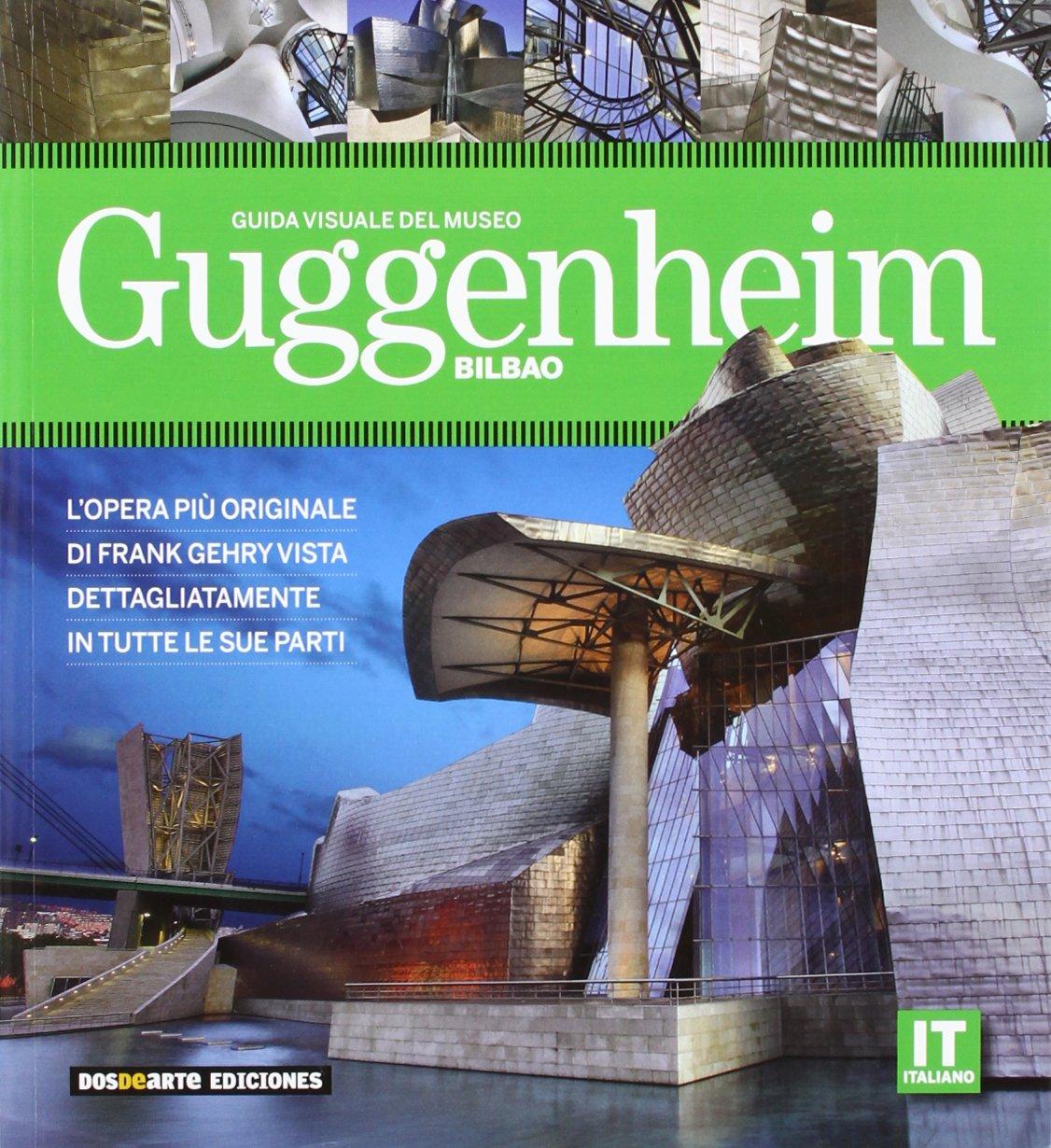Museo Guggenheim Bilbao - Guia Visual (ita) Copertina flessibile – 10 mag 2011 Aa.Vv. Dos De Arte Ediciones 8496783715 Architecture