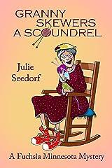 Granny Skewers A Scoundrel (Fuchsia, Minnesota Book 2) Kindle Edition
