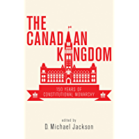 The Canadian Kingdom: 150 Years of Constitutional Monarchy
