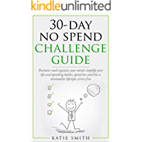 30-day NO SPEND challenge guide: Declutter and organize your mind, simplify your life and spending habits, spend less and live a minimalist lifestyle, stress free