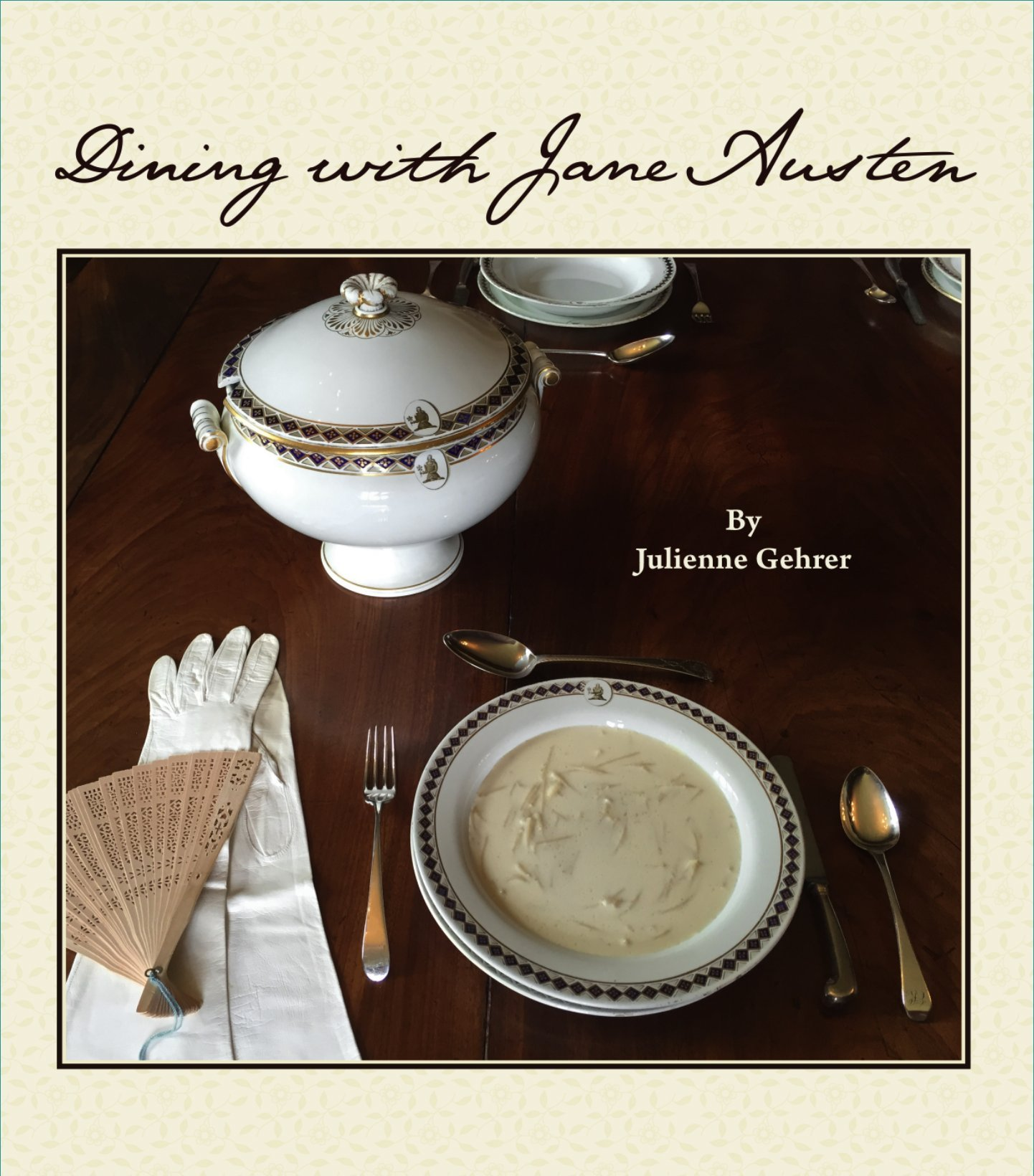 Dining with Jane Austen Cookbook: Julienne Gehrer: 9780692831519 ...