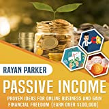 Passive Income: Proven Ideas for Online Business and Gain Financial Freedom: Earn over $100,000 with Blogging, Prореrtу Income, Dropshipping, Arbitrаgе, Ecommerce, Affiliate Marketing, and More
