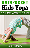 Rainforest Kids Yoga: A Kids Yoga Stories Lesson Plan