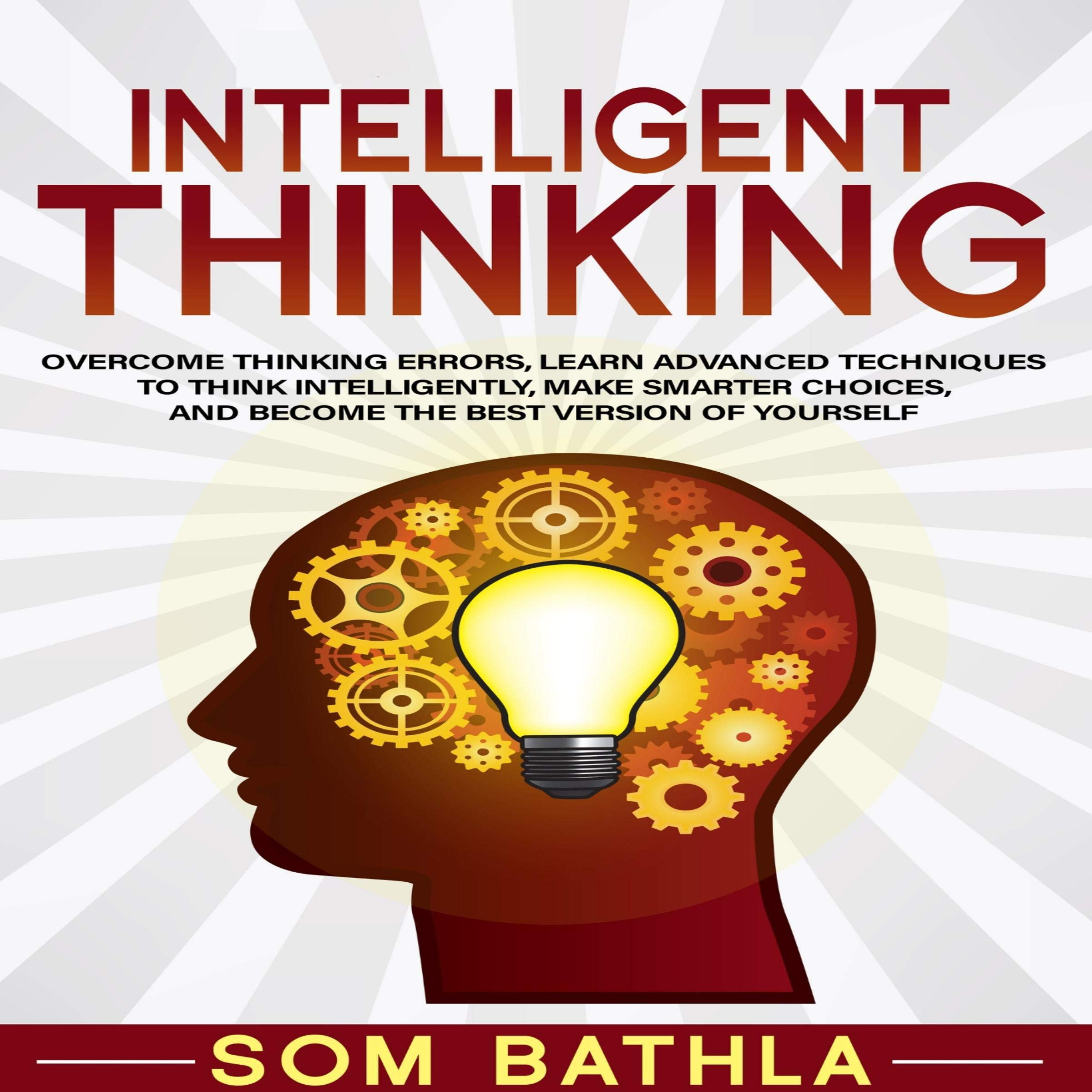 Intelligent Thinking  Overcome Thinking Errors Learn Advanced Techniques To Think Intelligently Make Smarter Choices And Become The Best Version Of Yourself  Power Up Your Brain Book 1