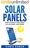 Solar Panels: (Free Gift Inside!) Steps to Build Your Own Solar Panels and More Inside! (Solar Panels Guide, Tips and Neat Tricks!)