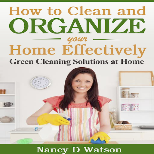 How to Clean and Organize Your Home Effectively Green ...