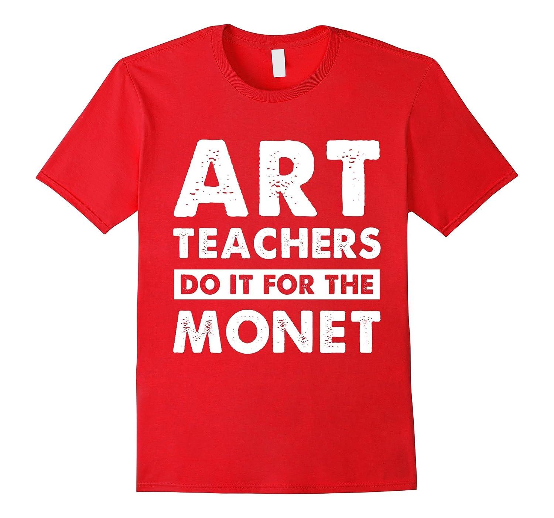 Art Teachers Do It For the Monet Funny t-shirt-TH