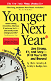Younger Next Year: Live Strong, Fit, and Sexy—Until You're 80 and Beyond