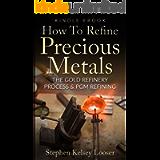How To Refine Precious Metals: The Gold Refinery Process & PGM Refining
