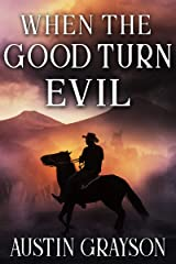 When the Good Turn Evil: A Historical Western Adventure Book Kindle Edition