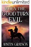 When the Good Turn Evil: A Historical Western Adventure Book