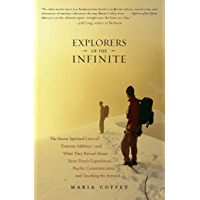 Explorers of the Infinite: The Secret Spiritual Lives of Extreme Athletes-and What They Reveal About Near-D eath Experiences, Psychic Communication, and Touching the Beyond