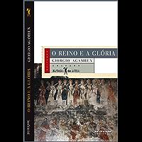 O reino e a glória: Uma geneaolgia teológica da economia e do governo [Homo Sacer, II, 2] (Coleção Estado de Sítio)