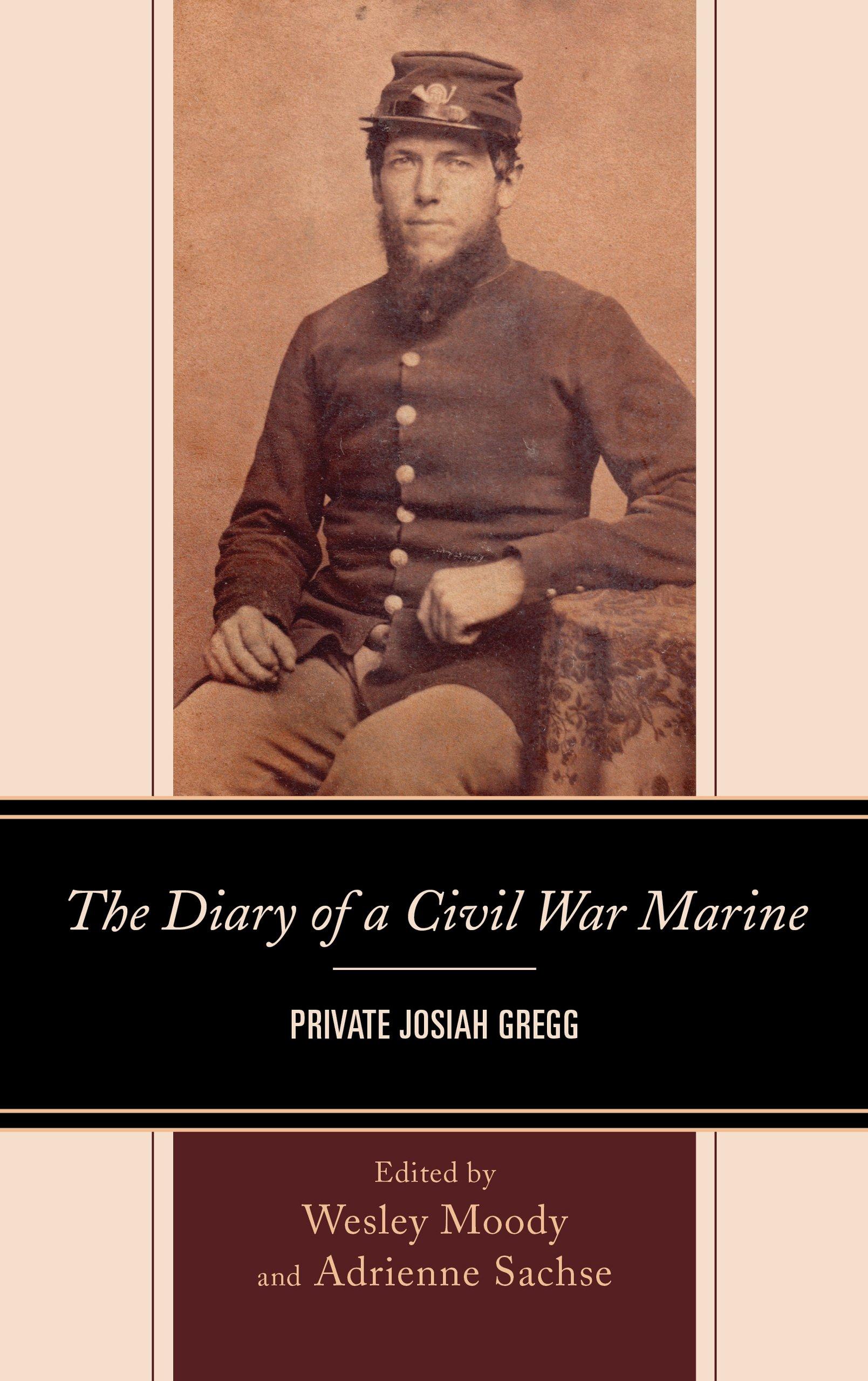 The Diary of a Civil War Marine: Private Josiah Gregg