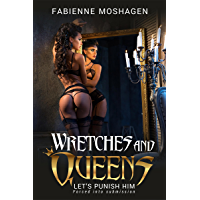 Wretches and Queens - Let´s punish him: Forced into submission - A mistress erotica Story (English Edition)