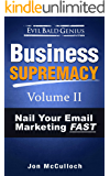 Nail Your Email Marketing FAST: Write stuff, get paid… in 30 minutes a day or less, guaranteed (Business Supremacy Book 2)