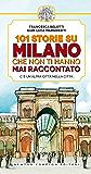 101 storie su Milano che non ti hanno mai raccontato (eNewton Manuali e Guide)