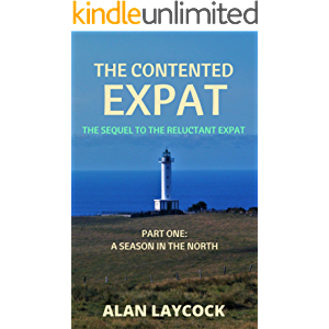 The Contented Expat: The Sequel to The Reluctant Expat - Part One: A Season in the North