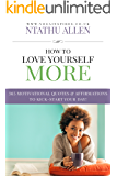 How To Love Yourself More: 365 Motivational Quotes & Affirmations To Kick-Start Your Day!