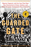 The Guarded Gate: Bigotry, Eugenics and the Law That Kept Two Generations of Jews, Italians, and Other European…