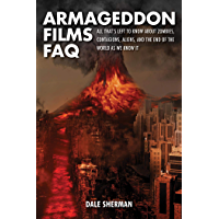 Armageddon Films FAQ: All That's Left to Know About Zombies, Contagions, Aliens and the End of the World as We Know It!