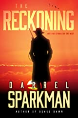 The Reckoning: And Other Stories of the West Kindle Edition