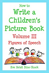 How to Write a Children's Picture Book Volume III: Figures of Speech Kindle Edition
