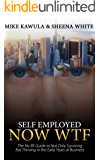 Self-Employed Now WTF: The No BS Guide to Not Only Surviving but Thriving in the Early Years of Business
