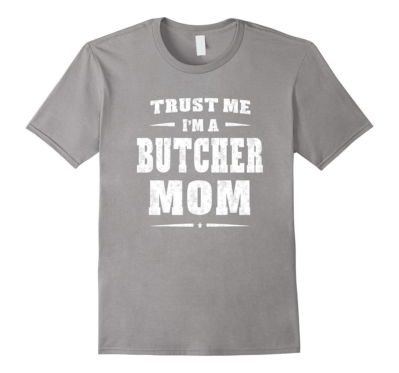 Trust Me Im A Butcher Mom T-Shirt Funny Women Gift-TD