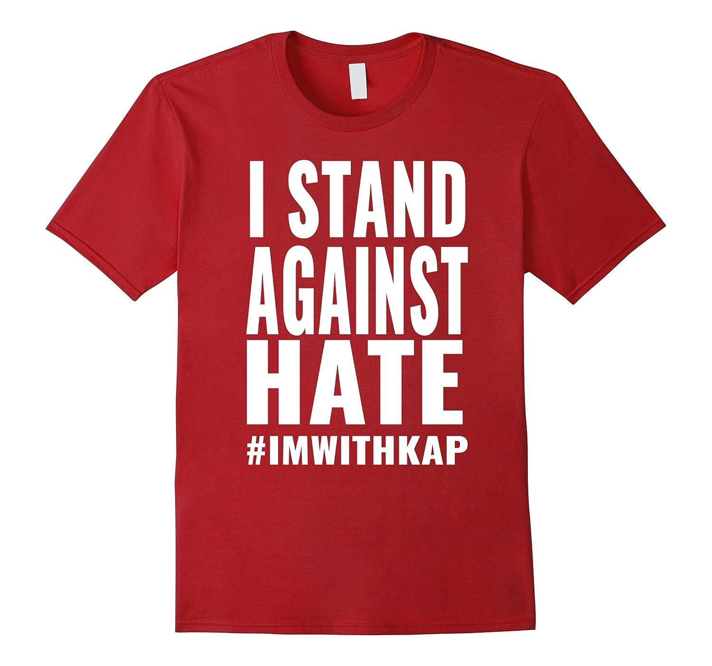 I Stand Against Hate IMWITHKAP Im With Kap T Shirt-TJ