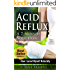 Acid Reflux A 7 Minute Solution: How I Cured Myself Naturally