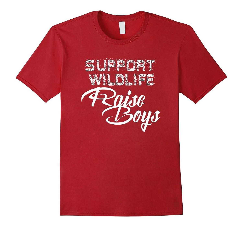 Support Wildlife Raise Boys Love Kids Sons Funny T-Shirt-CD
