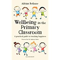 Wellbeing in the Primary Classroom: A practical guide to teaching happiness